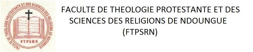 FACULTE DE THEOLOGIE PROTESTANTE ET DES SCIENCES DES RELIGIONS DE NDOUNGUE